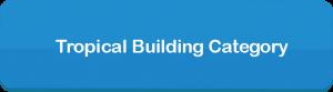Tropical Building Category